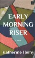 Early morning riser [text (large print)] : a novel