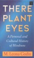 There plant eyes : a personal and cultural history of blindness [large print]