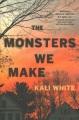 The monsters we make : a novel
