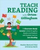 Teach reading with Orton-Gillingham : 72 classroom-ready lessons to help struggling readers and students with dyslexia learn to love reading