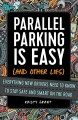 Parallel parking is easy (and other lies) : everything new drivers need to know to stay safe and smart on the road