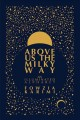 Above us the Milky Way :[RELEASE DATE APR 2020] an illuminated alphabet