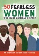 50 fearless women who made American history : an American history book for kids