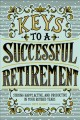 Keys to a successful retirement : staying happy, active, and productive in you retired years
