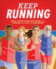 Keep running : how to run injury-free with power and joy for decades