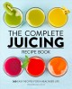 THE COMPLETE JUICING RECIPE BOOK : 360 EASY RECIPES FOR A HEALTHIER LIFE