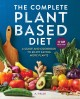The complete plant-based diet : a guide and cookbook to enjoy eating more plants