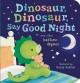 Dinosaur, dinosaur, say goodnight : and other bedtime rhymes