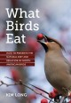 What birds eat : how to preserve the natural diet and behavior of North American birds