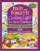 Fix-it and forget-it cooking light for slow cookers : 600 healthy, low-fat recipes for your slow cooker