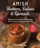 Amish butters, salsas & spreads : making and canning sweet and savory jams, preserves, conserves, and more