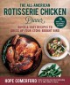 The all-American rotisserie chicken dinner : quick & easy recipes to dress up your store-bought bird