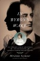 In Byron's Wake : The Turbulent Lives of Lord Byron's Wife and Daughter: Annabella Milbanke and Ada Lovelace