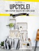 Upcycle! : Turn everyday objects into home decor : 50 easy DIY projects