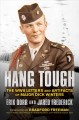 Hang tough : the WWII letters and artifacts of Major Dick Winters