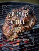 French grill : 125 refined & rustic recipes