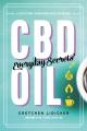 CBD oil: everyday secrets : a lifestyle guide to hemp-derived health and wellness