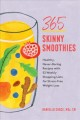 365 skinny smoothies : healthy, never-boring recipes and 52 weekly shopping lists for stress-free weight loss