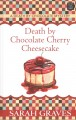 Death by chocolate cherry cheesecake [text (large print)]