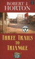 Three trails to Triangle : a western story