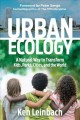 Urban Ecology : A Natural Way to Transform Kids, Parks, Cities, and the World