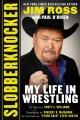 Slobberknocker : my life in wrestling