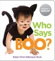 Who says boo? : baby's first Halloween book.