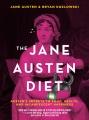 The Jane Austen diet : Austen's secrets to food, health, and incandescent happiness