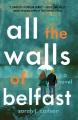 All the walls of Belfast : a novel