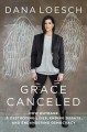 Grace canceled : how outrage is destroying lives, ending debate, and endangering democracy