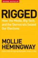 Rigged : how the media, big tech, and the Democrat...