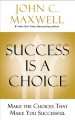 Success is a choice : make the choices that make you successful