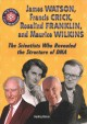 James Watson, Francis Crick, Rosalind Franklin, and Maurice Wilkins : the scientists who revealed the structure of DNA