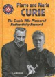 Pierre and Marie Curie : the couple who pioneered radioactivity research