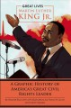 Martin Luther King, Jr. : a graphic history of America's great civil rights leader