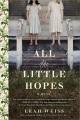 All the little hopes : a novel