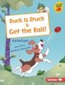 Duck is stuck : & Get the ball!