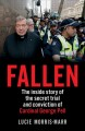 Fallen : the inside story of the secret trial and conviction of Cardinal George Pell