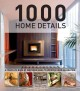 1000 home details : a complete book of inspiring ideas to improve home decoration