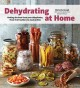 Dehydrating at home : getting the best from your dehydrator, from fruit leathers to meat jerkies