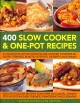 400 slow cooker & one-pot recipes : a collection of delicious slow-cooked casseroles, soups, terrines, roasts, hot-pots, desserts and drinks