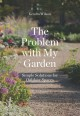 The problem with my garden : simple solutions for outdoor spaces