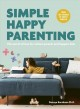 Simple happy parenting : the secret of less for calmer parents and happier kids