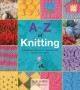 A-Z of knitting : the ultimate resource for beginners and experienced knitters.