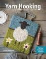 Yarn hooking : 14 fabulous projects for the modern rug hooker