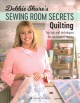 DEBBIE SHORE'S SEWING ROOM SECRETS - QUILTING : top tips and techniques for successful sewing.