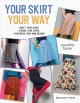 Your skirt, your way : draft your block, choose your shape, customize your own design!