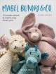 Mabel Bunny & Co. : 15 loveable animals to crochet using chunky yarn