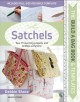 Satchels : sew 15 stunning projects and endless variations