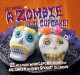 Lily Vanilli in-- A zombie ate my cupcake! : 25 deliciously weird cupcake recipes for Halloween and other spooky occasions